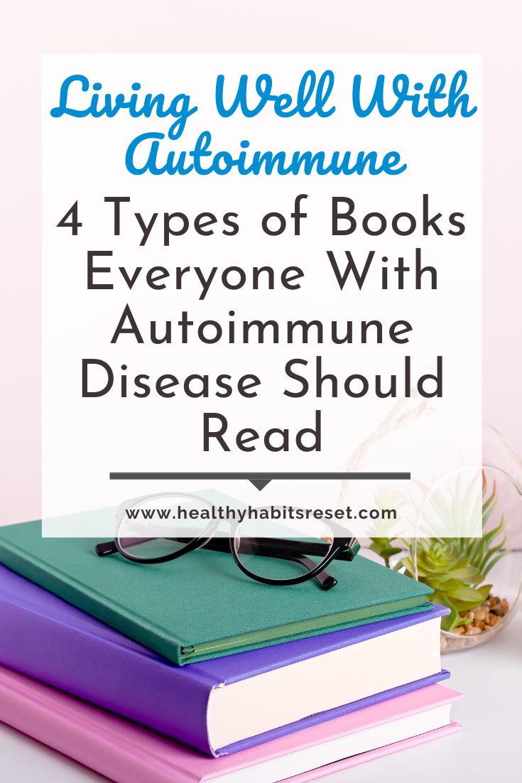 stack of books with glasses with text overlay - Living Well With Autoimmune Disease: 4 Types of Books Everyone With Autoimmune Disease Should Read