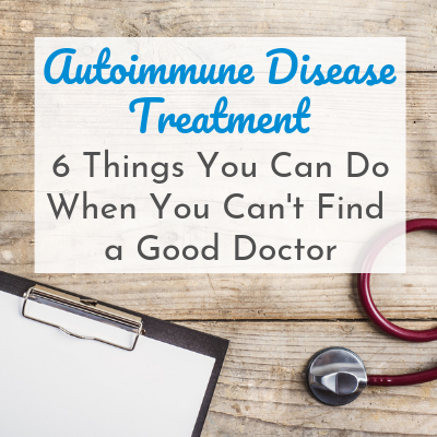 clipboard and stethoscope with text overlay - Autoimmune Disease Treatment: 6 Things You Can Do When You Can't Find a Good Doctor