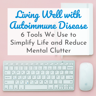 6 Tools We Use to Simplify Life & Reduce Mental Clutter