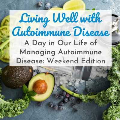avocado, kale, blender cup with text overlay - Living Well with Autoimmune Disease: A Day in Our Life of Managing Autoimmune Disease: Weekend Edition