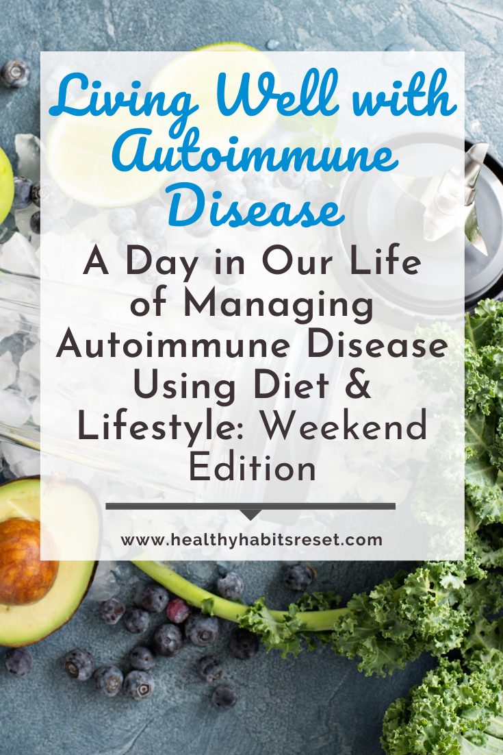 avocado, kale, blender cup with text overlay - Living Well with Autoimmune Disease: A Day in Our Life of Managing Autoimmune Disease Using Diet & Lifestyle: Weekend Edition