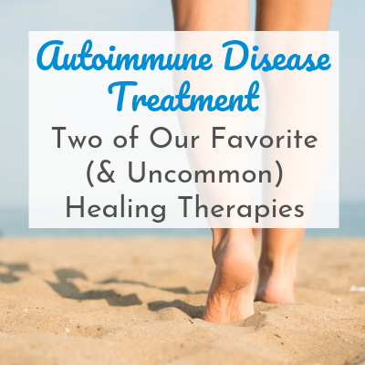 women's feet walking barefeet on the beach with text overlay - Autoimmune Disease Treatment: Two of Our Favorite (& Uncommon) Healing Therapies