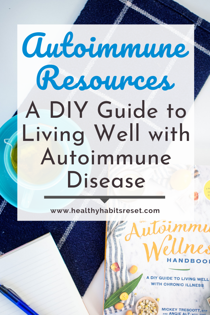 Autoimmune Wellness handbook, mug of tea, and notebook with text overlay - Autoimmune Resources: A DIY Guide to Living Well with Autoimmune Disease