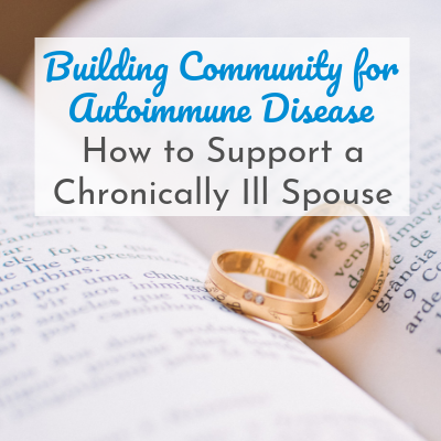 How to Support a Chronically Ill Spouse Who Has Autoimmune Disease