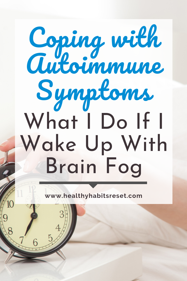 hand on alarm clock with text overlay - Coping with Autoimmune Symptoms: What I Do If I Wake Up With Brain Fog