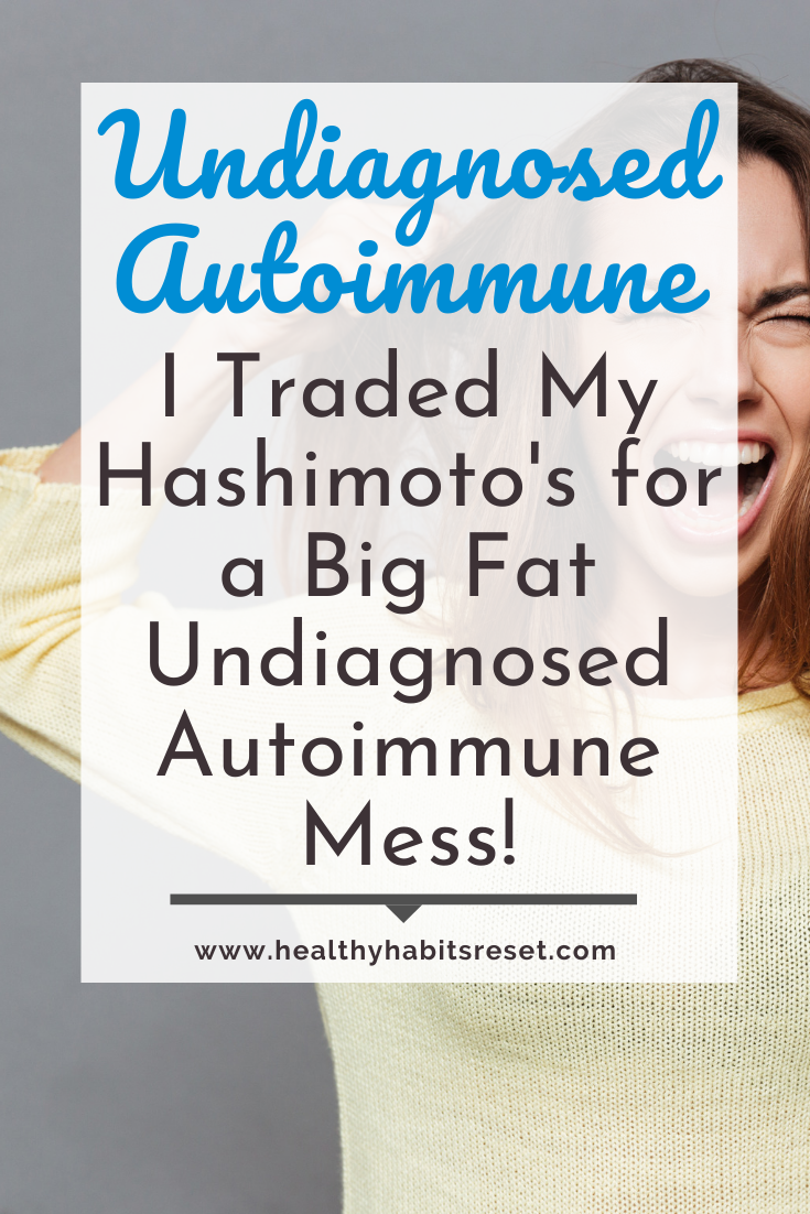 woman screaming and pulling her hair with text overlay - Undiagnsed Autoimmune: I Traded my Hashimoto's for a Big Fat Undiagnosed Autoimmune Mess!