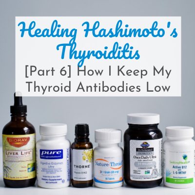 bottles of supplements with text overlay - Healing Hashimoto's Thyroiditis [Part 6] How I Keep My Thyroid Antibodies Low