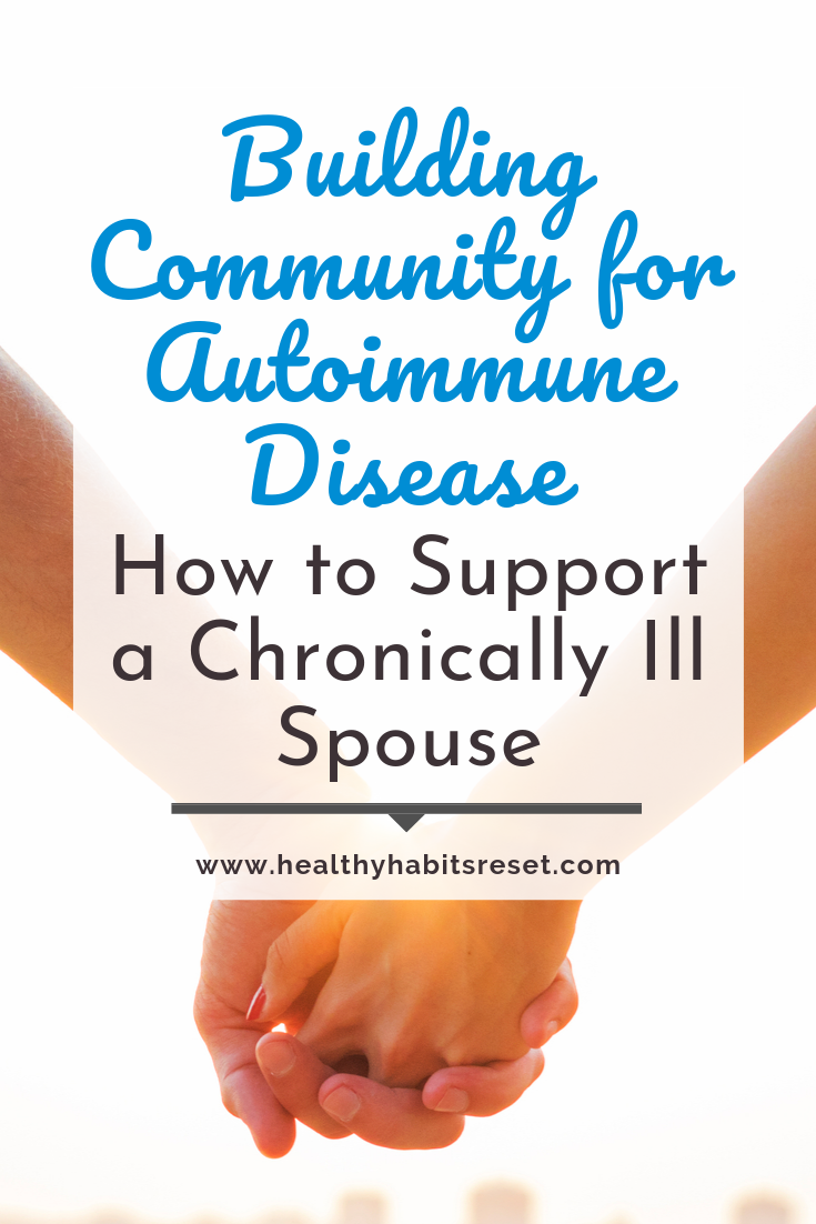 two hands holding with text overlay - Building Community for Autoimmune Disease: How to Support a Chronically Ill Spouse