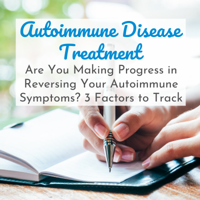 woman's hand writing with pen in notebook with text overlay - Autoimmune Disease Treatment: Are You Making Progress in Reversing Your Autoimmune Symptoms? 3 Factors to Track