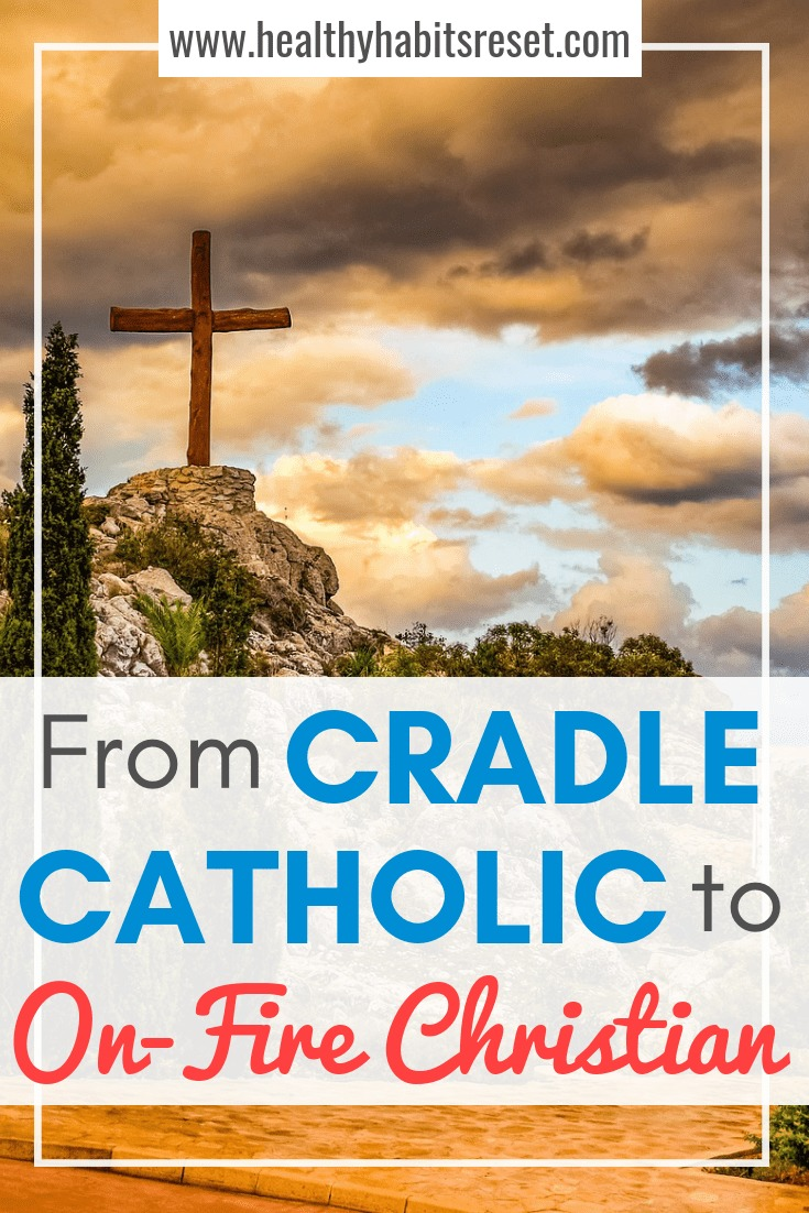 God changed my heart from lukewarm to on-fire! The story of my re-conversion to Christianity. #christianfaith #cradlecatholic #Christianliving