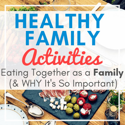 assortment of foods, silverware, and plates on table with text overlay - Healthy Family Activities: Eating Together as a Family & Why It's So Important