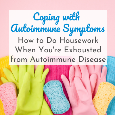 rubber cleaning gloves and sponges with text overlay - Coping with Autoimmune Symptoms: How to Housework when You're Exhausted from Autoimmune Disease