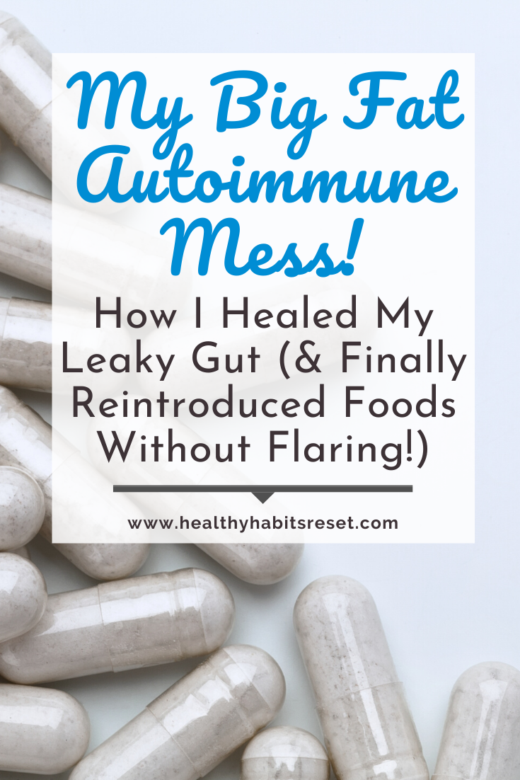 probiotic capsules with text overlay - My Big Fat Autoimmune Mess! How I Healed My Leaky Gut (& Finally Reintroduced Foods Without Flaring!)