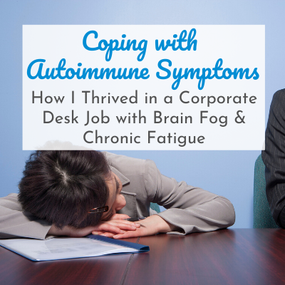 woman with head on desk with text overlay - Coping with Autoimmune Symptoms: How I Thrived in a Corporate Desk Job with Brain Fog and Chronic Fatigue
