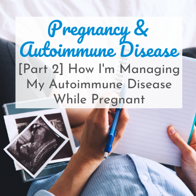 pregnant women with notebook and ultrasound picture with text overlay - Pregnancy and Autoimmune Disease: [Part 2] How I'm Managing My Autoimmune Disease While Pregnant