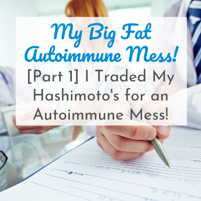 doctor's hand writing on clipboard with text overlay - My Big Fat Autoimmune Mess! [Part 1] I Traded My Hashimoto's for an Autoimmune Mess!