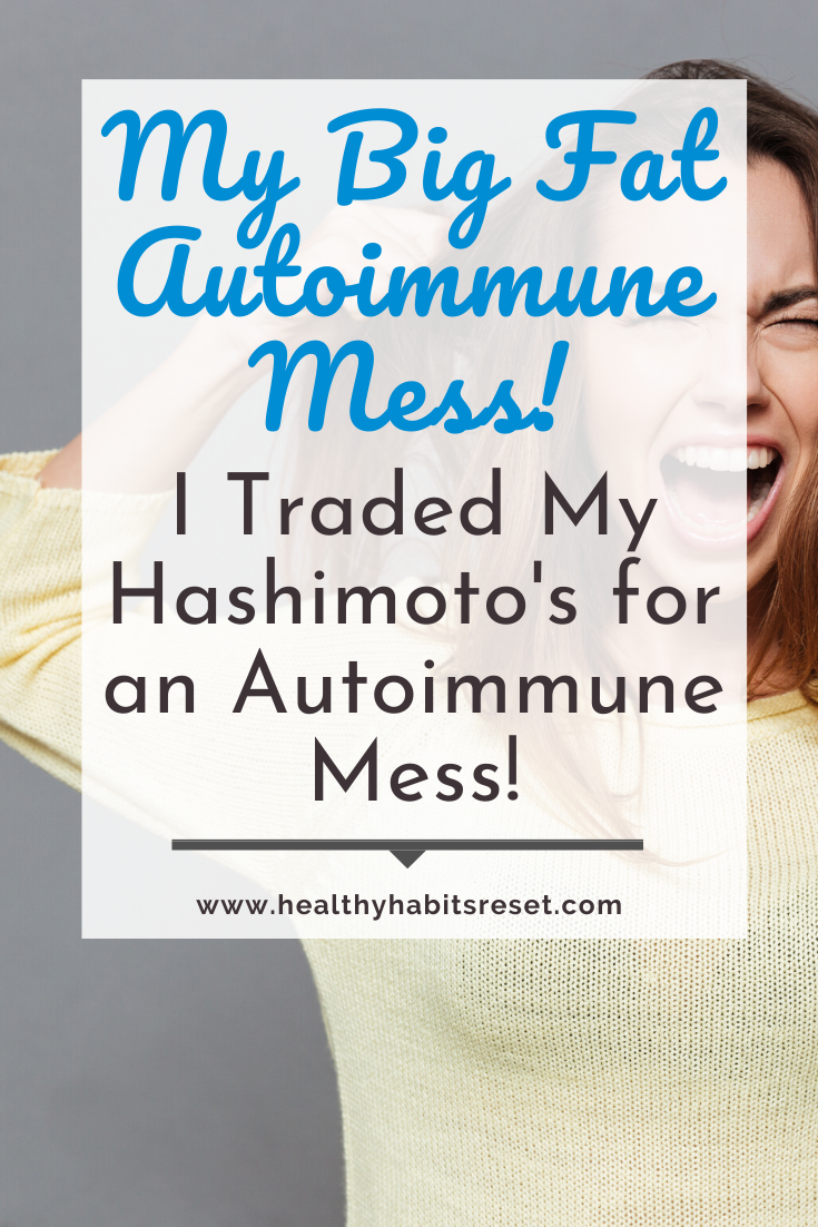 woman pulling hair and screaming with text overlay - My Big Fat Autoimmune Mess! I Traded My Hashimoto's for an Autoimmune Mess!