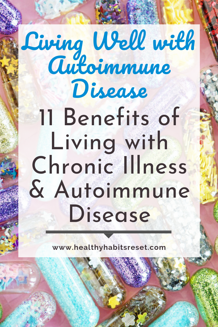 Living Well with Autoimmune Disease: 11 Benefits of Living with Chronic Illness & Autoimmune Disease