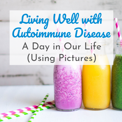 pink, yellow, and green smoothies with text overlay - Living Well with Autoimmune Disease: a Day in our Life (with Pictures)