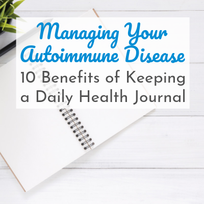 notebook,, pen, and plant with text overlay - Managing Your Autoimmune Disease: 10 Benefits of Keeping a Daily Health Journal