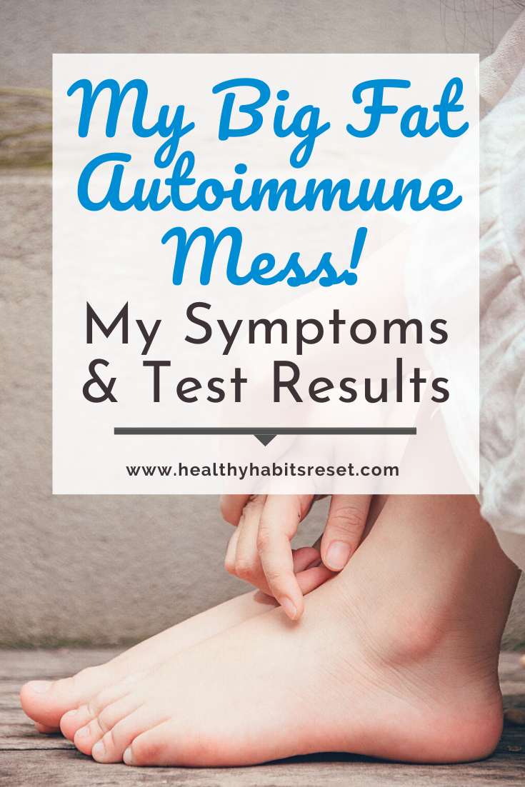 woman's hands and feet with text overlay - My Big Fat Autoimmune Mess! My Symptoms and Test Results