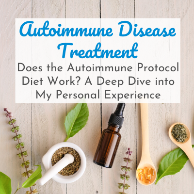 Does the Autoimmune Protocol Diet Work My Personal Experience