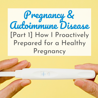 woman's hands holding positive pregnancy test with text overlay - Pregnancy and Autoimmune Disease: How I Proactively Prepared for a Healthy Pregnancy