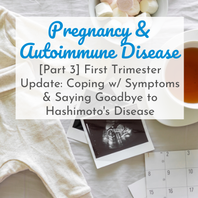 baby onesie and ultrasound picture with text overlay - Pregnancy & Autoimmune Disease [Part 3] - First Trimester Update: Coping with Symptoms & Saying Goodbye to Hashimoto's Disease