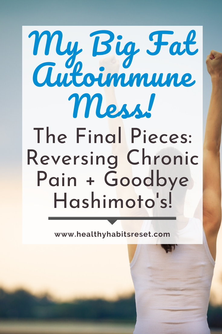 woman raising both arms with text overlay - My Big Fat Autoimmune Mess! The Final Pieces: Reversing Chronic Pain + Goodbye Hashimoto's!