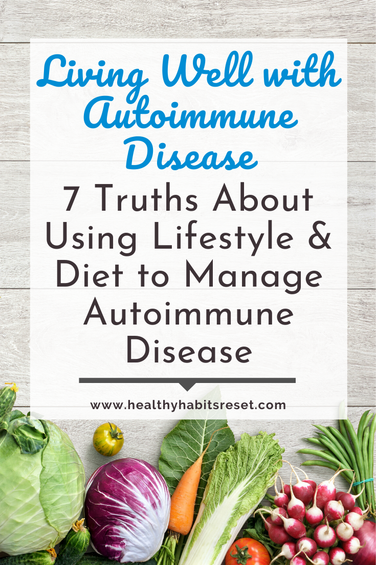 lots of vegetables with text overlay - Living Well with Autoimmune Disease: 7 Truths About Using Lifestyle & Diet to Manage Autoimmune Disease