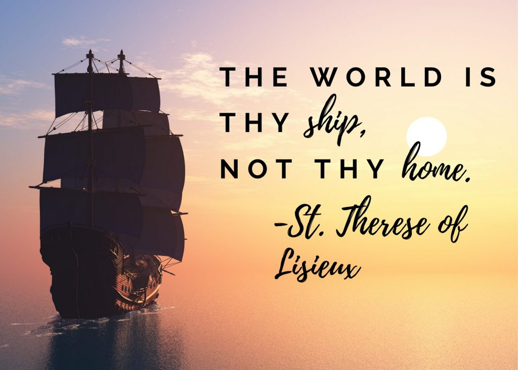 big ship on sea with setting sun with text overlay - The world is thy ship, not thy home - St. Therese of Lisieux