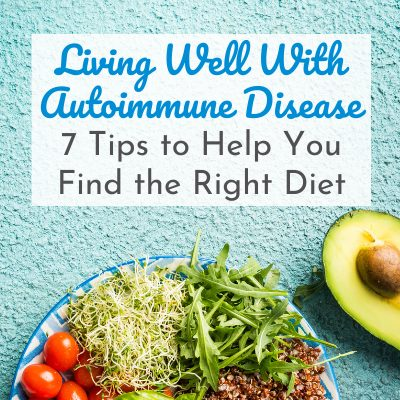 plate of sprouts, tomatoes, lettuce and avocado with text overlay - Living Well with Autoimmune Disease: 7 Tips to Help You Find the Right Diet