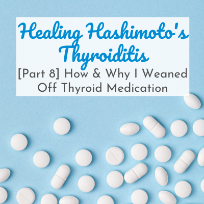 white pills on blue background with text overlay - Healing Hashimoto's Thyroiditis: [Part 8] How & Why I Weaned Off Thyroid Medication