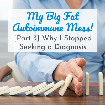 woman's hand blocking dominos from falling with text overlay - My Big Fat Autoimmune Mess! Why I Stopped Seeking a Diagnosis